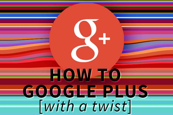 how to use google plus with a twist
